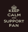 KEEP CALM AND SUPPORT PAN - Personalised Poster A4 size