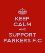 KEEP CALM AND SUPPORT PARKERS F.C - Personalised Poster A4 size