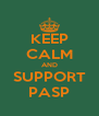 KEEP CALM AND SUPPORT PASP - Personalised Poster A4 size
