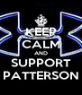 KEEP CALM AND SUPPORT PATTERSON - Personalised Poster A4 size