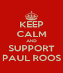 KEEP CALM AND SUPPORT PAUL ROOS - Personalised Poster A4 size
