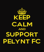 KEEP CALM AND SUPPORT PELYNT FC - Personalised Poster A4 size