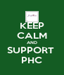 KEEP CALM AND SUPPORT  PHC - Personalised Poster A4 size