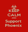 KEEP CALM AND Support  Phoenix  - Personalised Poster A4 size