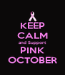 KEEP CALM and Support PINK OCTOBER - Personalised Poster A4 size