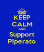 KEEP CALM AND Support Piperato - Personalised Poster A4 size