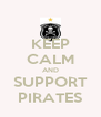 KEEP CALM AND SUPPORT PIRATES - Personalised Poster A4 size