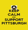 KEEP CALM AND SUPPORT PITTSBURGH - Personalised Poster A4 size