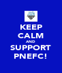 KEEP CALM AND SUPPORT PNEFC! - Personalised Poster A4 size