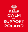 KEEP CALM AND SUPPORT POLAND - Personalised Poster A4 size