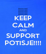 KEEP CALM AND SUPPORT POTISJE!!!! - Personalised Poster A4 size