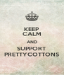 KEEP CALM AND SUPPORT PRETTYCOTTONS - Personalised Poster A4 size