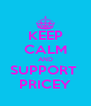 KEEP CALM AND SUPPORT  PRICEY - Personalised Poster A4 size