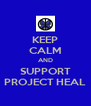 KEEP CALM AND SUPPORT PROJECT HEAL - Personalised Poster A4 size