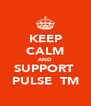 KEEP CALM AND SUPPORT  PULSE  TM - Personalised Poster A4 size
