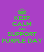 KEEP CALM AND SUPPORT PURPLE DAY - Personalised Poster A4 size