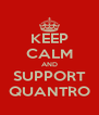 KEEP CALM AND SUPPORT QUANTRO - Personalised Poster A4 size