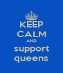KEEP CALM AND support queens - Personalised Poster A4 size