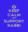 KEEP CALM AND SUPPORT RABBI - Personalised Poster A4 size