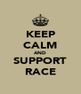 KEEP CALM AND SUPPORT RACE - Personalised Poster A4 size