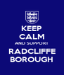 KEEP CALM AND SUPPORT RADCLIFFE BOROUGH - Personalised Poster A4 size