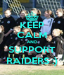 KEEP CALM AND SUPPORT RAIDERS :) - Personalised Poster A4 size