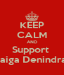 KEEP CALM AND Support  Raiga Denindra  - Personalised Poster A4 size