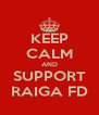KEEP CALM AND SUPPORT RAIGA FD - Personalised Poster A4 size