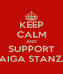 KEEP CALM AND SUPPORT RAIGA STANZA - Personalised Poster A4 size