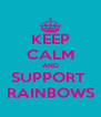 KEEP CALM AND SUPPORT  RAINBOWS - Personalised Poster A4 size