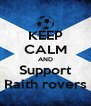 KEEP CALM AND Support Raith rovers - Personalised Poster A4 size