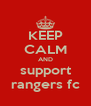 KEEP CALM AND support rangers fc - Personalised Poster A4 size