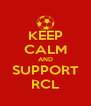 KEEP CALM AND SUPPORT RCL - Personalised Poster A4 size