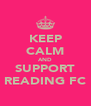 KEEP CALM AND SUPPORT READING FC - Personalised Poster A4 size