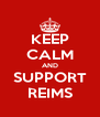 KEEP CALM AND SUPPORT REIMS - Personalised Poster A4 size