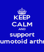 KEEP CALM AND support rheumotoid arthritis - Personalised Poster A4 size