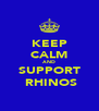 KEEP CALM AND SUPPORT  RHINOS - Personalised Poster A4 size