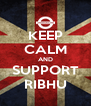 KEEP CALM AND SUPPORT RIBHU - Personalised Poster A4 size