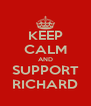 KEEP CALM AND SUPPORT RICHARD - Personalised Poster A4 size
