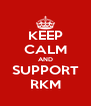 KEEP CALM AND SUPPORT RKM - Personalised Poster A4 size