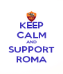 KEEP CALM AND SUPPORT ROMA - Personalised Poster A4 size