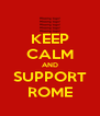 KEEP CALM AND SUPPORT ROME - Personalised Poster A4 size