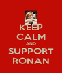 KEEP CALM AND SUPPORT RONAN - Personalised Poster A4 size