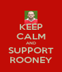 KEEP CALM AND SUPPORT ROONEY - Personalised Poster A4 size