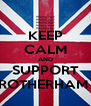 KEEP CALM AND SUPPORT ROTHERHAM  - Personalised Poster A4 size