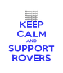 KEEP CALM AND SUPPORT ROVERS - Personalised Poster A4 size