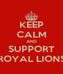 KEEP CALM AND SUPPORT ROYAL LIONS - Personalised Poster A4 size