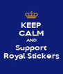 KEEP CALM AND Support Royal Stickers - Personalised Poster A4 size