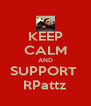 KEEP CALM AND SUPPORT  RPattz - Personalised Poster A4 size