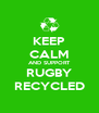 KEEP CALM AND SUPPORT RUGBY RECYCLED - Personalised Poster A4 size